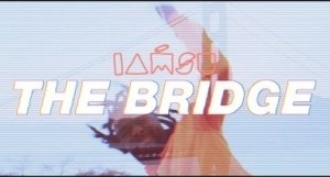 Video: Iamsu! – The Bridge